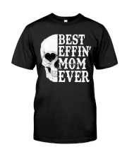 BEST EFFIN' MOM EVER Classic T-Shirt front