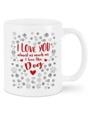 I LOVE YOU ALMOST AS MUCH AS I LOVE THE DOG  Mug front
