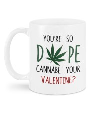 YOU'RE SO DOPE CANNABE YOUR VALENTINE Mug back