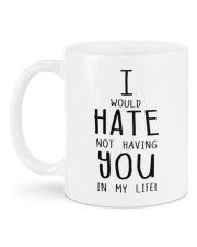 I WOULD HATE NOT HAVING YOU IN MY LIFE Mug back