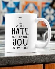 I WOULD HATE NOT HAVING YOU IN MY LIFE Mug ceramic-mug-lifestyle-57