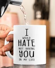 I WOULD HATE NOT HAVING YOU IN MY LIFE Mug ceramic-mug-lifestyle-65