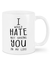 I WOULD HATE NOT HAVING YOU IN MY LIFE Mug front