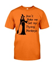 DON'T MAKE ME GET MY FLYING MONKEYS  Classic T-Shirt front