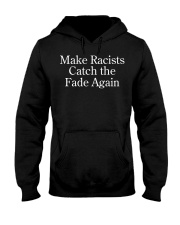 Make Racists catch the face again  shirt Hooded Sweatshirt front