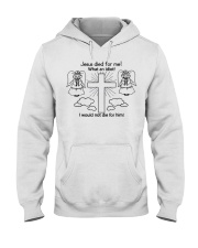 jesus died for me shirt Hooded Sweatshirt thumbnail