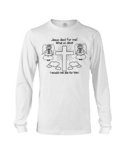 jesus died for me shirt Long Sleeve Tee thumbnail