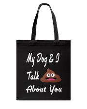 My Dog and I Talk About You T-Shirt Tote Bag thumbnail