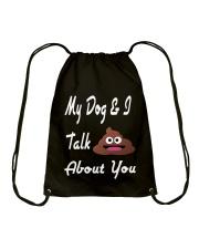 My Dog and I Talk About You T-Shirt Drawstring Bag thumbnail