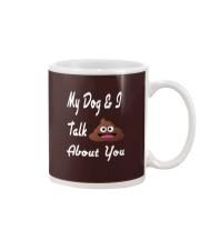 My Dog and I Talk About You T-Shirt Mug thumbnail