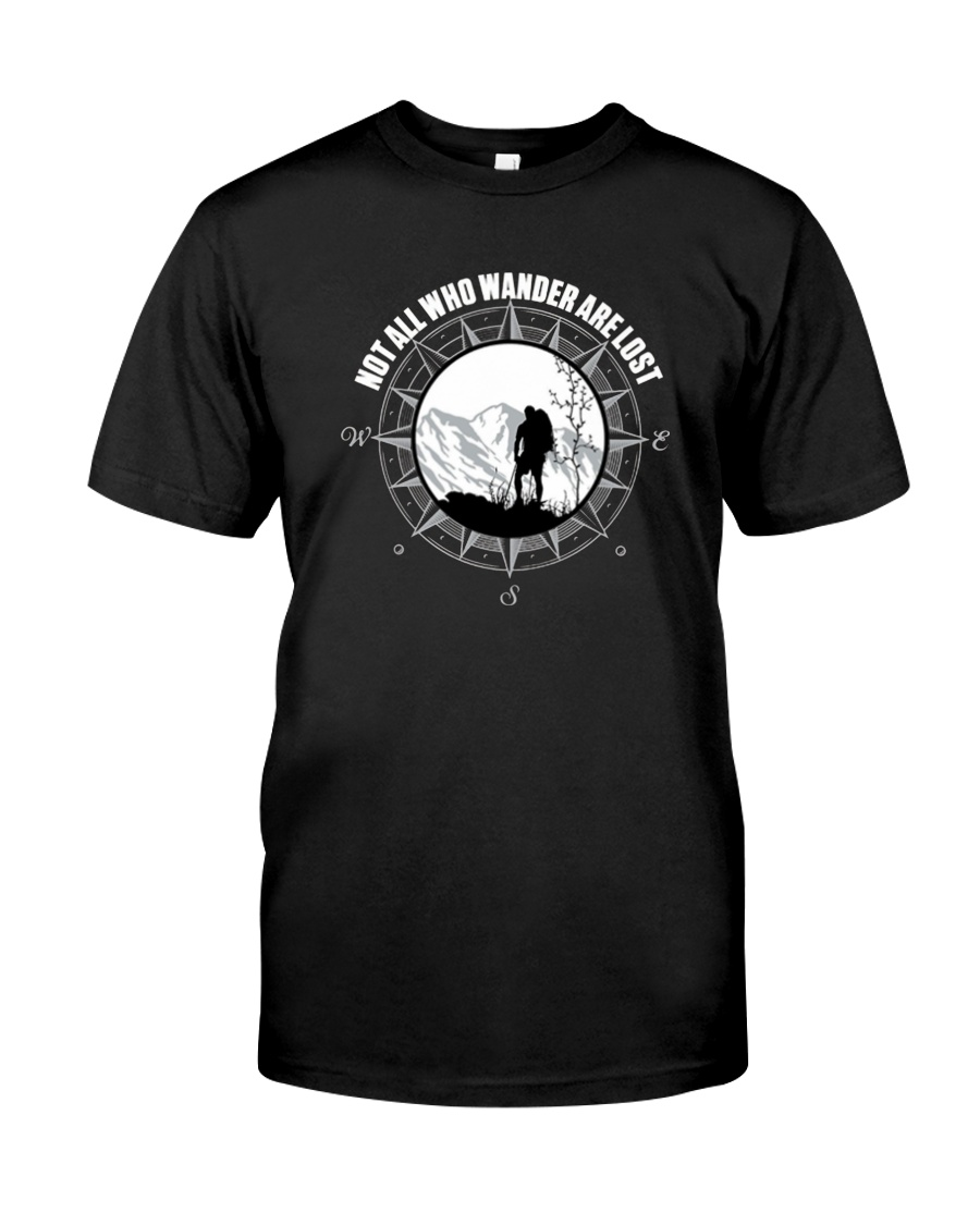 Not All Those Who Wander Are Lost Hiking Shirt Classic T-Shirt