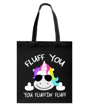 Fluff You You Fluffin' Fluff Shirt Tote Bag thumbnail