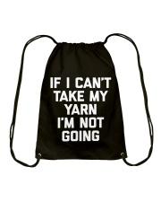 If I Can't Take My Yarn I'm Not Going Shirt Drawstring Bag thumbnail