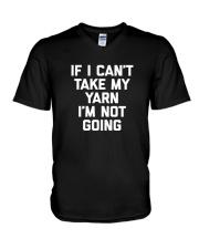 If I Can't Take My Yarn I'm Not Going Shirt V-Neck T-Shirt thumbnail