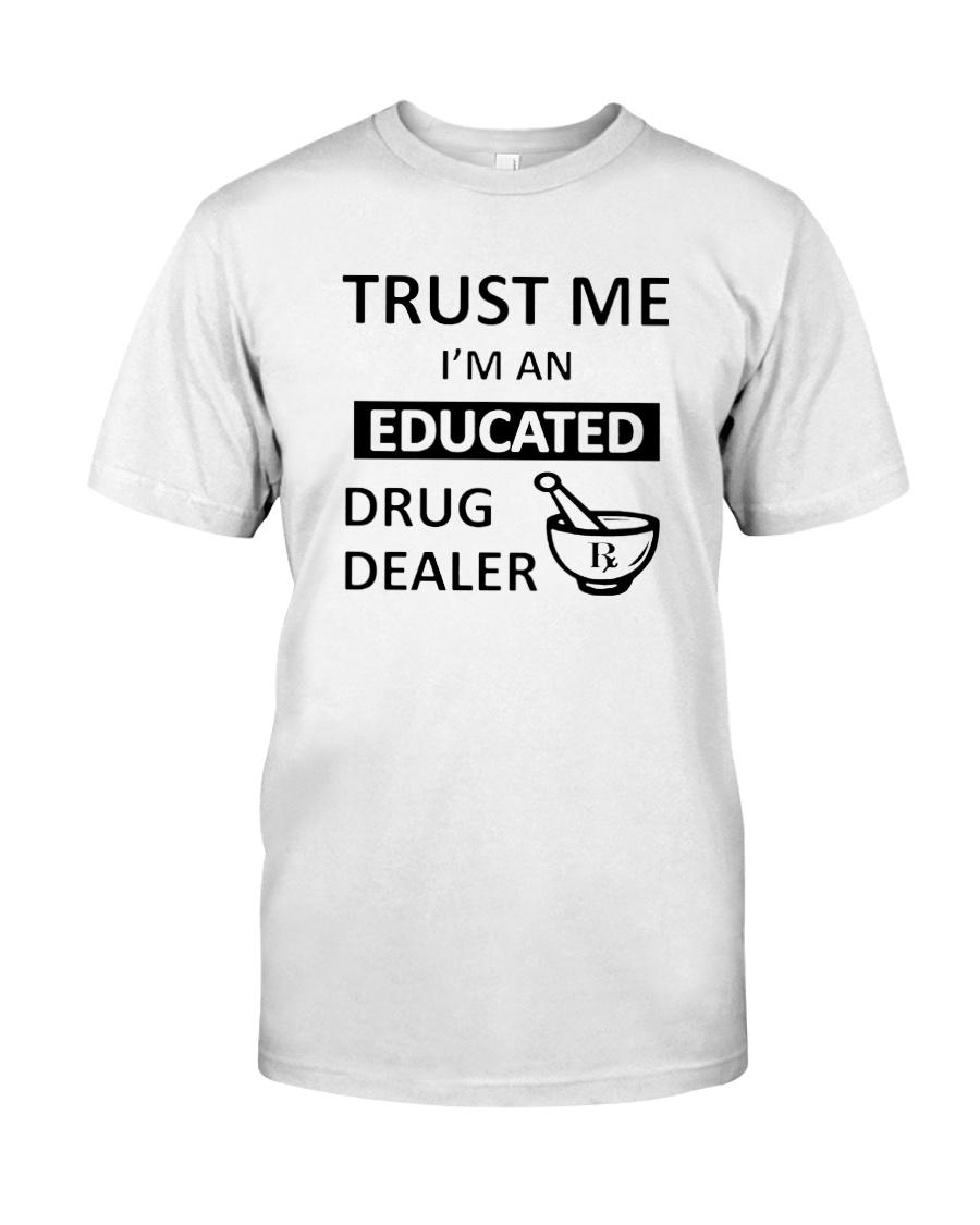 7d724e198 Educated Drug Dealer Funny Nurse T-Shirt Classic T-Shirt