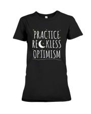 Practice Reckless Optimism TShirt Premium Fit Ladies Tee thumbnail
