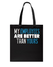 My employees are better than yours shirt Tote Bag thumbnail
