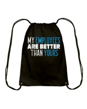 My employees are better than yours shirt Drawstring Bag thumbnail