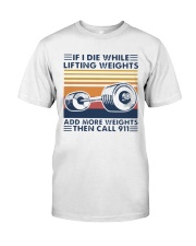 If I Die While Lifting Weights Add More T-Shirt Classic T-Shirt front