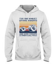 If I Die While Lifting Weights Add More T-Shirt Hooded Sweatshirt thumbnail