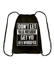 Dont Let Ya Lil President Get Yo Ass Whooped Shir Drawstring Bag thumbnail