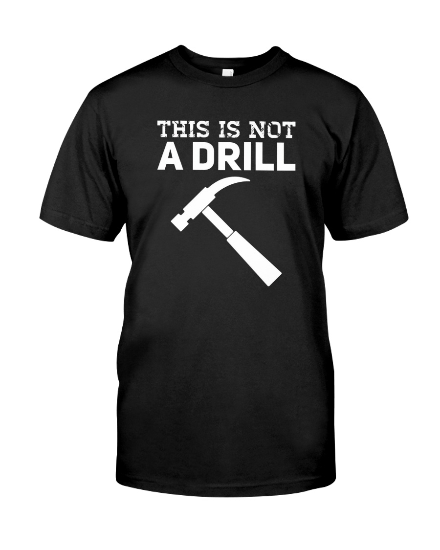 This Is Not A Drill T-Shirt Classic T-Shirt