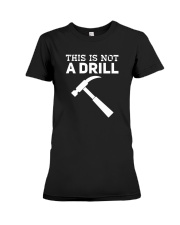 This Is Not A Drill T-Shirt Premium Fit Ladies Tee thumbnail