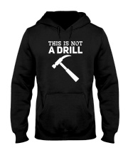 This Is Not A Drill T-Shirt Hooded Sweatshirt thumbnail