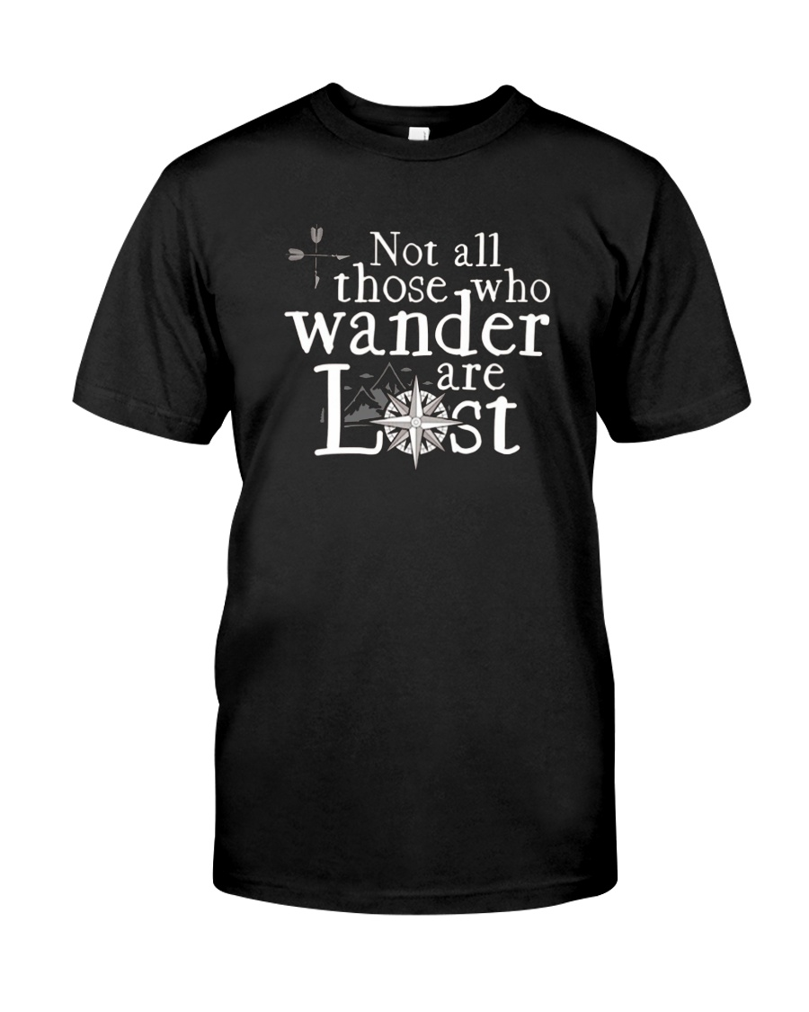 Not All Those Who Wander Are Lost Shirt Classic T-Shirt