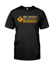 But Officer the Sign Said Do a Burnout TShirt Classic T-Shirt front