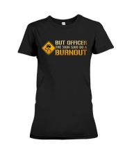 But Officer the Sign Said Do a Burnout TShirt Premium Fit Ladies Tee thumbnail