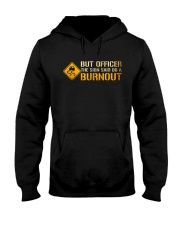 But Officer the Sign Said Do a Burnout TShirt Hooded Sweatshirt thumbnail