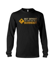 But Officer the Sign Said Do a Burnout TShirt Long Sleeve Tee thumbnail