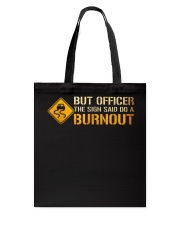 But Officer the Sign Said Do a Burnout TShirt Tote Bag thumbnail