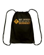 But Officer the Sign Said Do a Burnout TShirt Drawstring Bag thumbnail