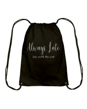 Always Late But Worth The Wait T-Shirt Drawstring Bag thumbnail