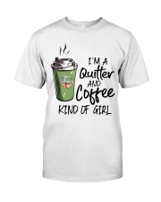 I'M A QUILTER AND COFFEE KIND OF GIRL Classic T-Shirt front