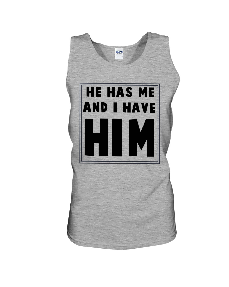 He has me and i have him Unisex Tank