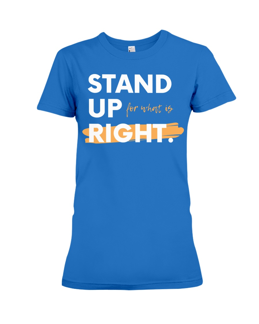 Stand Up For What Is Right Ladies Edition Premium Fit Ladies Tee
