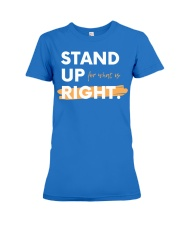 Stand Up For What Is Right Ladies Edition Premium Fit Ladies Tee front