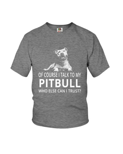 Of course I talk to my Pitbull  T-shirt