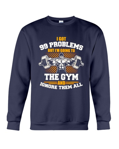 I got 99 problems but I'm going to the gym shirt