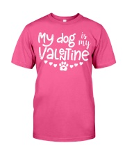 My dog is my valentine Classic T-Shirt thumbnail