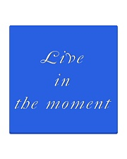 Live in the Moment Square Coaster thumbnail