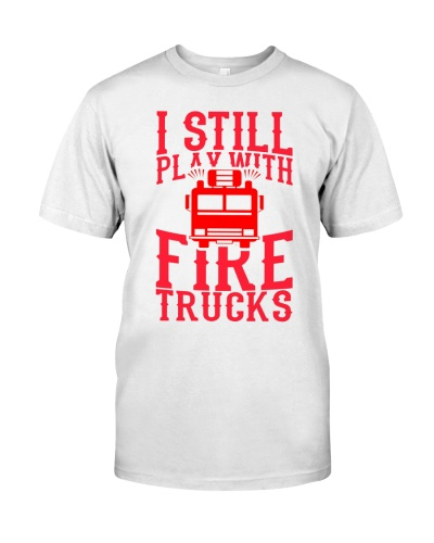 I Still Play With Firetruck Tee