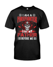 I AM A FIREFIGHTER LIKE MY FATHER BEFORE ME Classic T-Shirt front