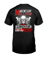 I'm Not Yelling I'm An Lineman That's How We  Classic T-Shirt back