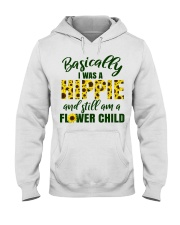 Basically I Was A Hippie And Still Am A Flower Hooded Sweatshirt thumbnail
