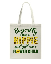 Basically I Was A Hippie And Still Am A Flower Tote Bag front