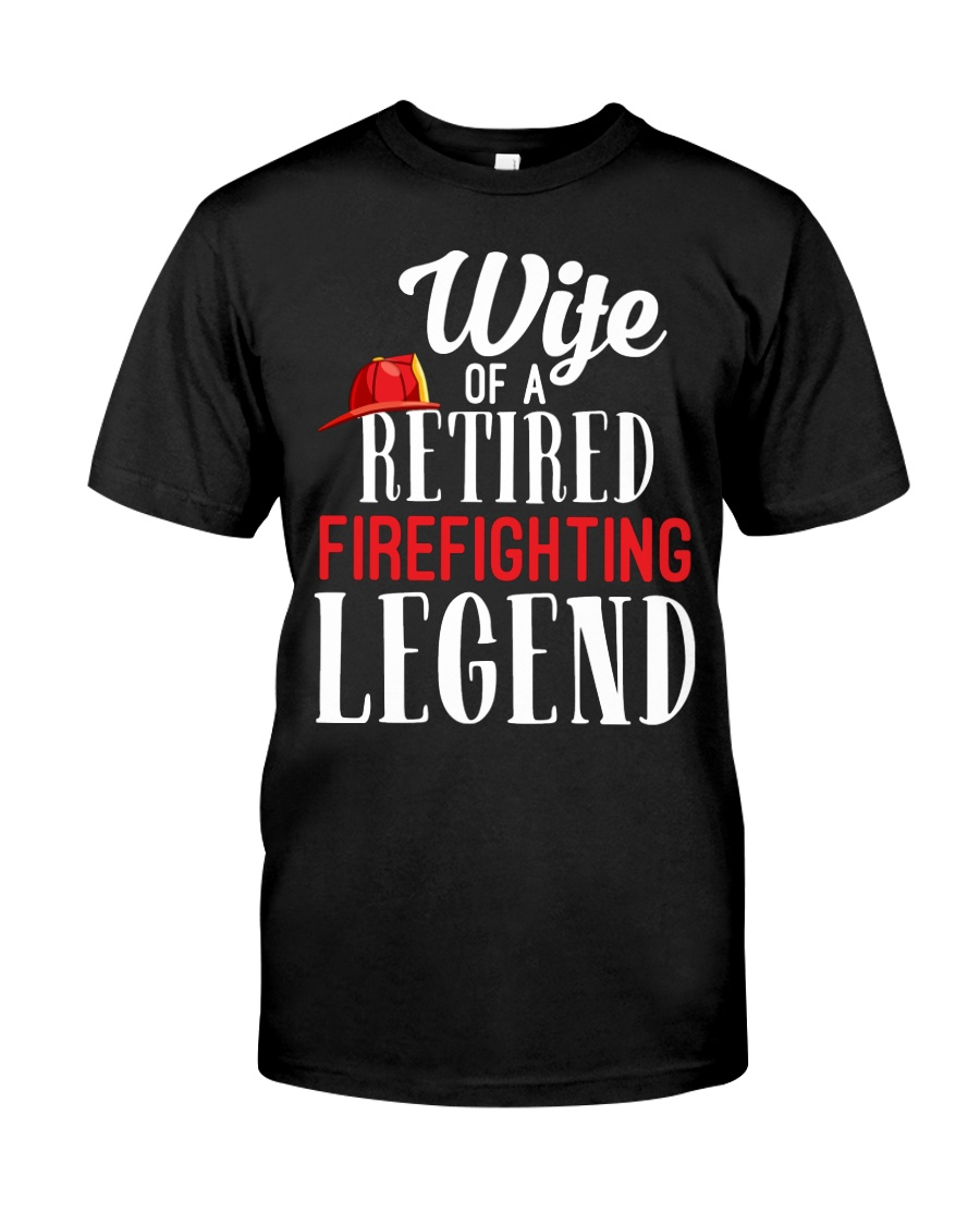 Wife Of A Ritired Firefighter Legend Classic T-Shirt